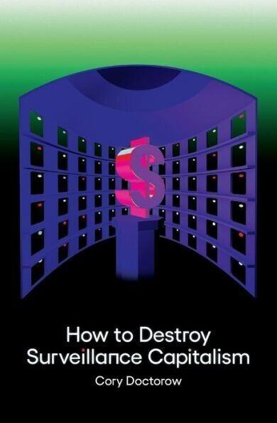 The cover of the Onezero paperback of HOW TO DESTROY SURVEILLANCE CAPITALISM.