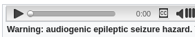 "a screenshot from wikipedia showing an audio player. under it is the text ""Warning: audiogenic epileptic seizure hazard."""