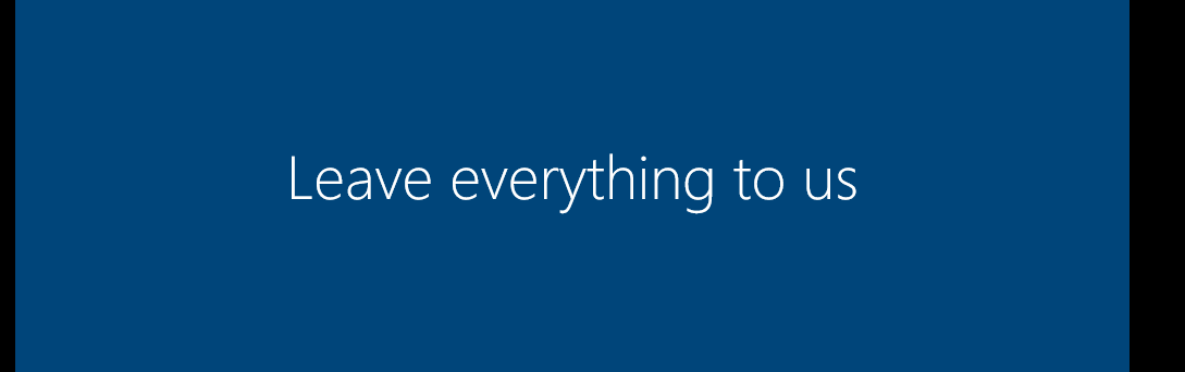 "The words ""Leave everything to us""  as shown after booting windows 10 for the first time."